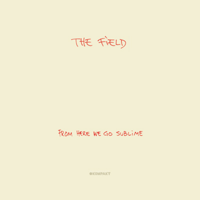 The Field > From Here We Go Sublime