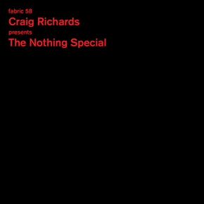 Label: Fabric Web: www.fabriclondon.com  Distribution:  Various - 'Craig Richards presents The Nothing Special' Fabric (fabric115 ) Release Date: Monday July 11th, 2011