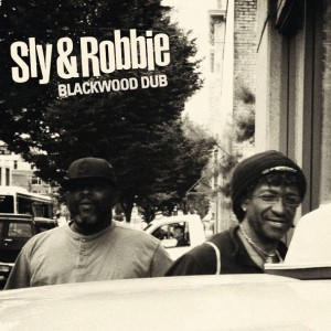 SLY & ROBBIE BLACKWOOD DUB VÖ: 24.02.2012 Label + Vertrieb : Groove Attack Formate: CD-Digipak / LP+CD+Poster / LP-Picture Disc Style: Dub / Reggae