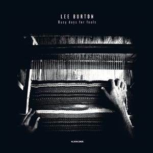 LEE BURTON BUSY DAYS FOR FOOLS VÖ: 13.01.12 / KLIK RECORDS / WORDANDSOUND