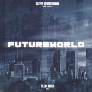 Futureworld mixed by Oliver Deutschmann SLIM Audio / SLIM001 Release Date: 04-06-2012